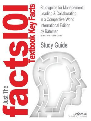 Studyguide for Management: Leading & Collaborating in a Competitive World International Edition by Bateman, ISBN 9780071105842 9781428812833
