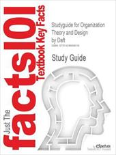 Outlines & Highlights for Organization Theory and Design by Daft