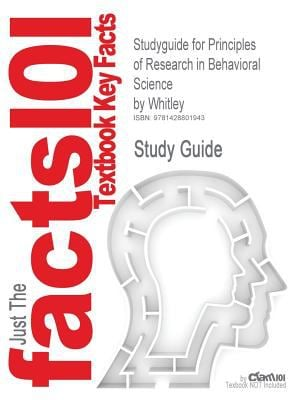 Studyguide for Principles of Research in Behavioral Science by Whitley, ISBN 9780767421751 9781428801943