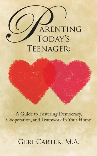 Parenting Today's Teenager: A Guide to Fostering Democracy, Cooperation, and Teamwork in Your Home 9781420875508