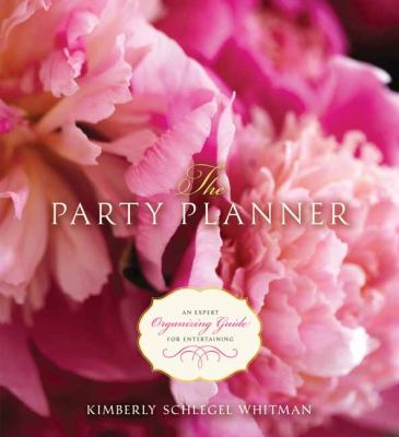 The Party Planner: An Expert Organizing Guide for Entertaining 9781423622888