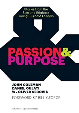 Passion & Purpose: Stories from the Best and Brightest Young Business Leaders 9781422162668