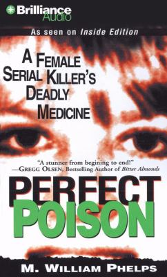Perfect Poison: A Female Serial Killer's Deadly Medicine 9781423349310