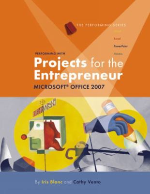 Performing with Projects for the Entrepreneur: Microsoft Office 2007 9781423904229