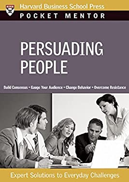 Persuading People: Expert Solutions to Everyday Challenges 9781422122730