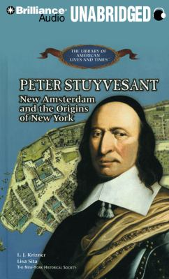 Peter Stuyvesant: New Amsterdam and the Origins of New York 9781423381808
