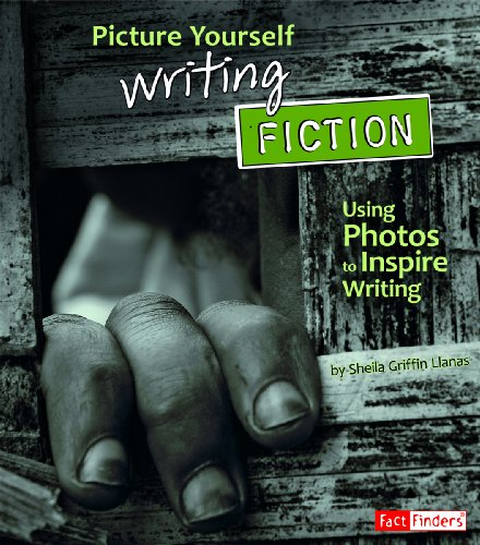 Picture Yourself Writing Fiction: Using Photos to Inspire Writing 9781429661270