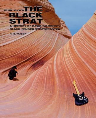 Pink Floyd: The Black Strat: A History of David Gilmour's Black Fender Stratocaster 9781423445593