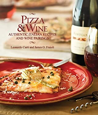 Pizza & Wine: Authentic Italian Recipes and Wine Pairings 9781423605140