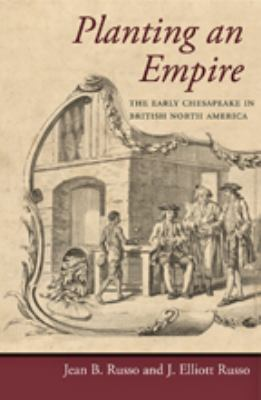 Planting an Empire: The Early Chesapeake in British North America 9781421405568