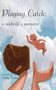 Playing Catch: A Midwife's Memoirs 9781420876215