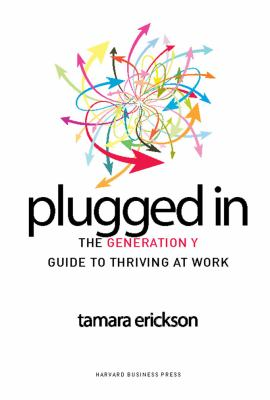 Plugged in: The Generation y Guide to Thriving at Work 9781422120606