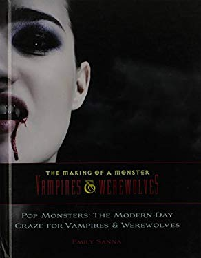 Pop Monsters: The Modern-Day Craze for Vampires and Werewolves 9781422218068