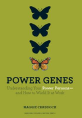 Power Genes: Understanding Your Power Persona--And How to Wield It at Work 9781422166949