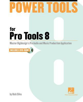 Power Tools for Pro Tools 8: Master Digidesign's Pro Audio and Music Production Application [With DVD ROM] 9781423474449