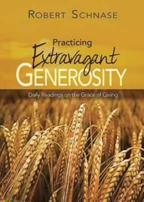 Practicing Extravagant Generosity: Daily Readings on the Grace of Giving 9781426728556