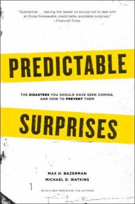 Predictable Surprises: The Disasters You Should Have Seen Coming, and How to Prevent Them