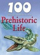 100 Things You Should Know about Prehistoric Life 9781422220030