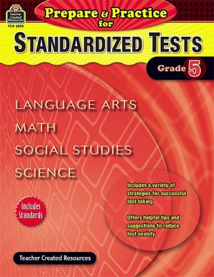 Prepare & Practice for Standardized Tests, Grade 5: Language Arts, Math, Social Studies, Science 9781420628951