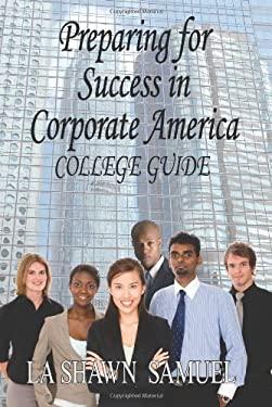 Preparing for Success in Corporate America-College Guide 9781425938956