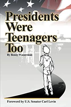 Presidents Were Teenagers Too 9781425107949