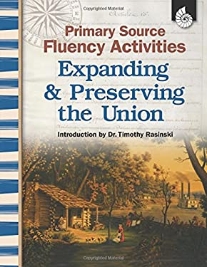 Primary Source Fluency Activities Expanding & Preserving the Union 9781425803667