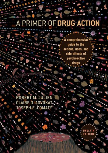 A Primer of Drug Action: A Comprehensive Guide to the Actions, Uses, and Side Effects of Psychoactive Drugs 9781429233439