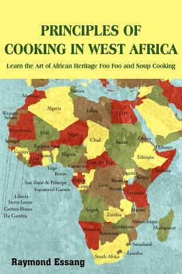 Principles of Cooking in West Africa: Learn the Art of African Heritage Foo Foo and Soup Cooking 9781420859966