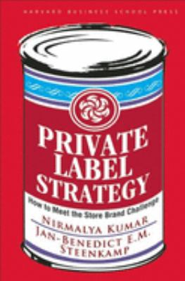 Private Label Strategy: How to Meet the Store Brand Challenge 9781422101674