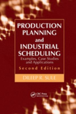 Production Planning and Industrial Scheduling: Examples, Case Studies and Applications 9781420044201