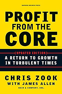 Profit from the Core: A Return to Growth in Turbulent Times 9781422131114