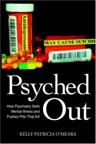 Psyched Out: How Psychiatry Sells Mental Illness and Pushes Pills That Kill 9781425926625