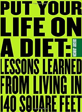 Put Your Life on a Diet: Lessons Learned from Living in 140 Square Feet 9781423603177