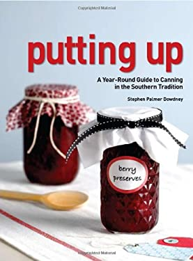 Putting Up: A Year-Round Guide to Canning in the Southern Tradition 9781423602804