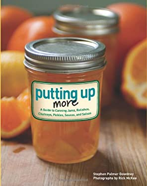 Putting Up More: A Guide to Canning Jams, Relishes, Chutneys, Pickles, Sauces, and Salsas 9781423607397
