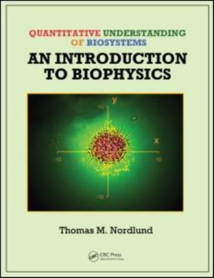 Quantitative Understanding of Biosystems: An Introduction to Biophysics [With CDROM] 9781420089721