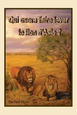 Qui Osera Faire Lever Le Lion D'Asie ?