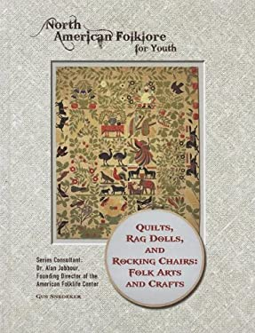 Quilts, Rag Dolls, and Rocking Chairs: Folk Arts and Crafts 9781422224908