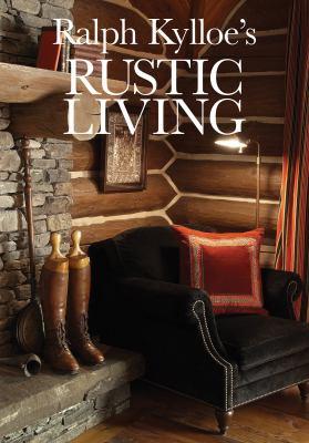 Ralph Kylloe's Rustic Living 9781423603719