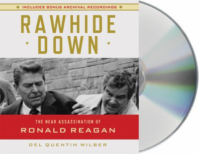 Rawhide Down: The Near Assassination of Ronald Reagan 9781427211835