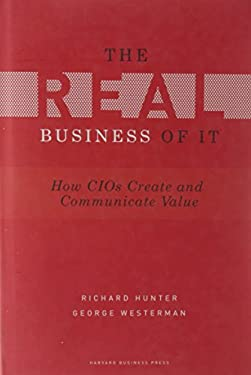 Real Business of IT: How CIOs Create and Communicate Business Value 9781422147610