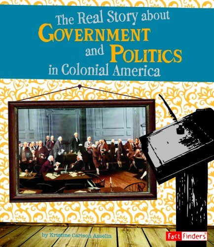 The Real Story about Government and Politics in Colonial America 9781429661393