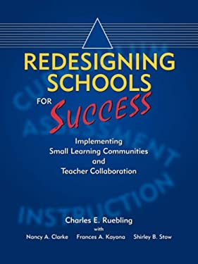 Redesigning Schools for Success: Implementing Small Learning Communities and Teacher Collaboration 9781425959715