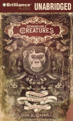 Remarkable Creatures: Epic Adventures in the Search for the Origins of Species 9781423378044