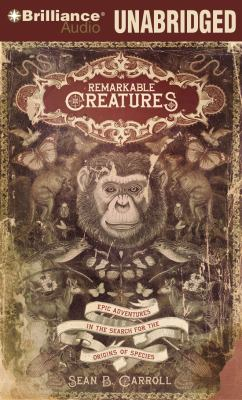 Remarkable Creatures: Epic Adventures in the Search for the Origins of Species 9781423378068