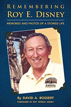 Remembering Roy E. Disney : Memories and Photos of a Storied Life
