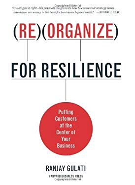 Reorganize for Resilience : Putting Customers at the Center of Your Business
