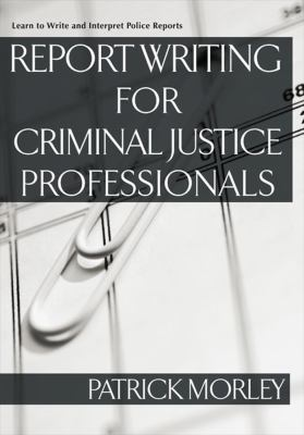 Report Writing for Criminal Justice Professionals: Learn to Write and Interpret Police Reports 9781427797490