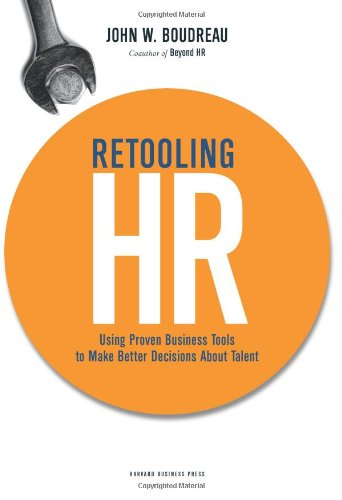 Retooling HR: Using Proven Business Tools to Make Better Decisions about Talent 9781422130070