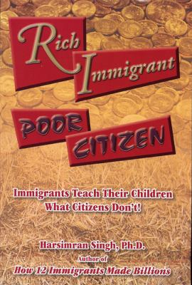 Rich Immigrant, Poor Citizen: Immigrants Teach Their Children What Citizens Don't! 9781427638755